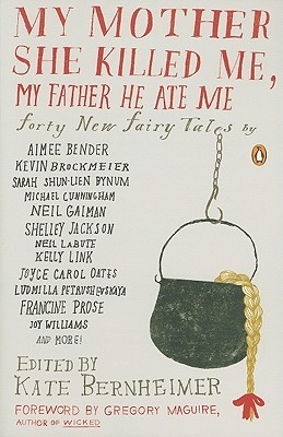 My Mother She Killed Me, My Father He Ate Me by Kate Bernheimer