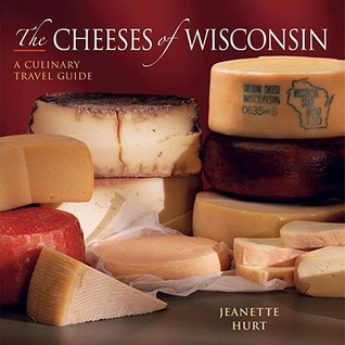 The Cheeses of Wisconsin by Jeanette Hurt