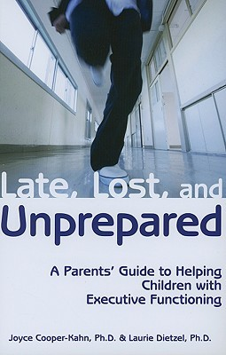 Late, Lost, and Unprepared: A Parents' Guide to Helping Children with Executive Functioning