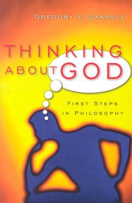 Thinking about God by Gregory E. Ganssle