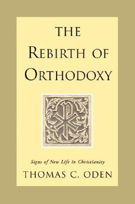 The Rebirth of Orthodoxy by Thomas C. Oden