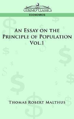 An Essay on the Principle of Population - Vol. 1 by Thomas Robert Malthus