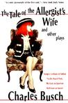 The Tale of the Allergist's Wife and Other Plays by Charles Busch