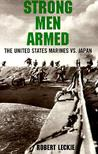 Strong Men Armed: The United States Marines Against Japan