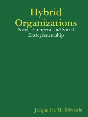 Hybrid Organizations: Social Enterprise and Social Entrepreneurship