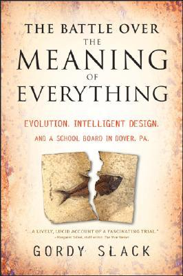 The Battle Over the Meaning of Everything by Gordy Slack