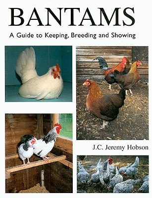 Bantams: A Guide to Keeping, Breeding and Showing
