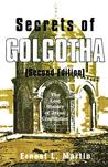 Secrets of Golgotha: The Lost History of Jesus' Crucifixion