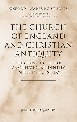 The Church of England and Christian Antiquity: The Construction of a Confessional Identity in the 17th Century