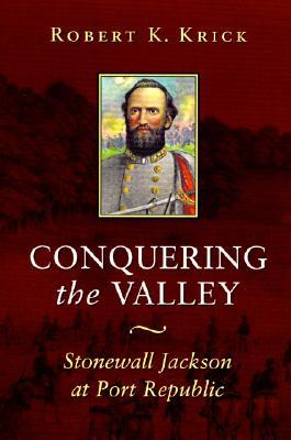 Conquering the Valley by Robert K. Krick