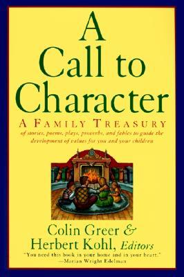 A Call to Character: Family Treasury of Stories, Poems, Plays, Proverbs, and Fables to Guide the Deve