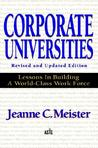 Corporate Universities: Lessons in Building a World-Class Wocorporate Universities: Lessons in Building a World-Class Work Force, Revised Edition Rk Force, Revised Edition