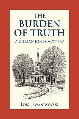 The Burden Of Truth by Lois Lewandowski