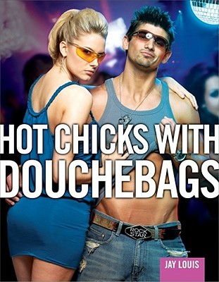 Hot Chicks with Douchebags by Jay Louis