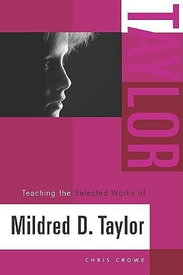 Teaching the Selected Works of Mildred D. Taylor by Chris Crowe