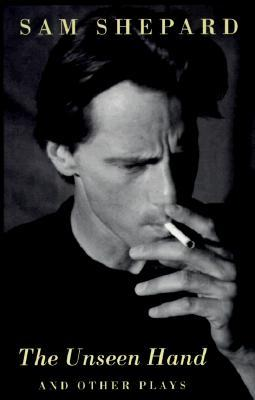 The Unseen Hand and Other Plays by Sam Shepard