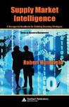 Supply Market Intelligence: A Managerial Handbook for Building Sourcing Strategies