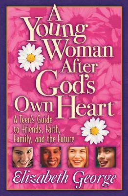 A Young Woman After God's Own Heart by Elizabeth George