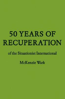 50 Years of Recuperation of the Situationist International by Kenneth McKenzie Wark