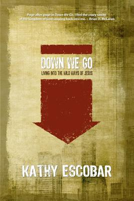 Down We Go: Living Into the Wild Ways of Jesus