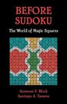 Before Sudoku: The World of Magic Squares: The Remarkable World of Mathematical Puzzles