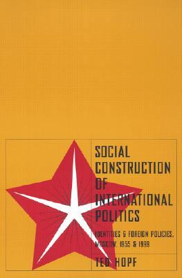 Social Construction of Foreign Policy: Identities and Foreign Policies, Moscow, 1955 and 1999