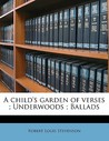 A Child's Garden of Verses / Underwoods / Ballads