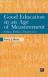 Good Education in an Age of Measurement: Ethics, Politics, Democracy