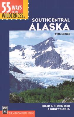 55 Ways to the Wilderness in Southcentral Alaska by Helen D. Nienhueser