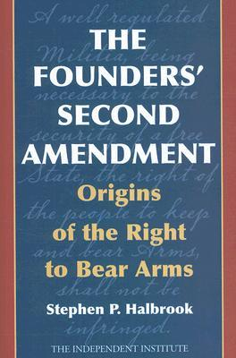 The Founders' Second Amendment by Stephen P. Halbrook