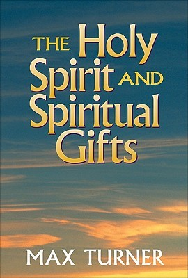 The Holy Spirit and Spiritual Gifts by Max Turner
