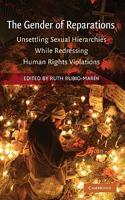 The Gender of Reparations: Unsettling Sexual Hierarchies While Redressing Human Rights Violations