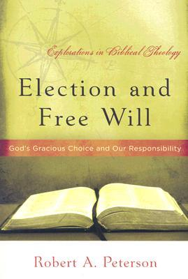 Election and Free Will by Robert A. Peterson