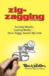 Zig-Zagging: Loving Madly, Losing Badly How Ziggy Saved My Life
