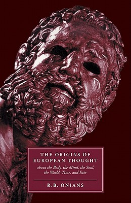 The Origins of European Thought by Richard Broxton Onians