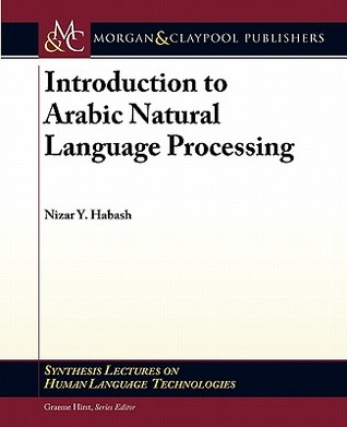 Introduction to Arabic Natural Language Processing by Nizar Habash