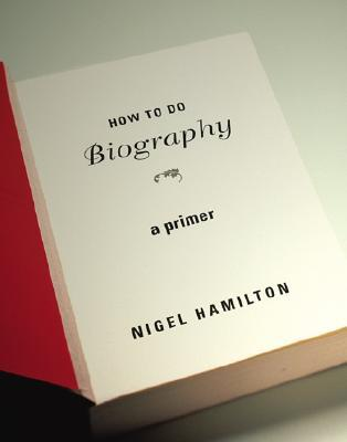 How to Do Biography by Nigel Hamilton