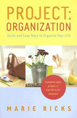 Project: Organization: Quick and Easy Ways to Organize Your Life