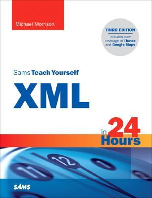 Sams Teach Yourself XML in 24 Hours [With CDROM] by Michael Morrison