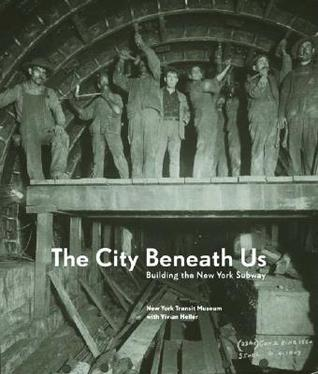 The City Beneath Us by New York City Transit Museum
