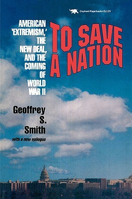 To Save a Nation: American Extremism, the New Deal & the Coming of World War II