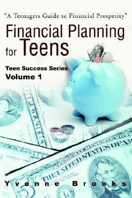 Financial Planning for Teens: Teen Success Series Volume One