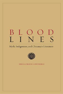 Blood Lines: Myth, Indigenism, and Chicana/o Literature
