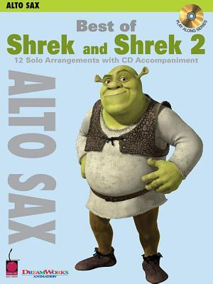 Best of Shrek and Shrek 2, Alto Sax: 12 Solo Arrangements with CD Accompaniment [With CD (Audio)]