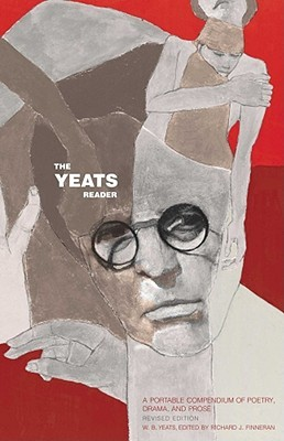 The Yeats Reader, Revised Edition by W.B. Yeats