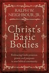 Christ's Basic Bodies: Embracing God's Presence, Power, and Purposes in Holistic Small Group Life, Cell Groups, Home Groups, Life Groups, and Biblical Communities