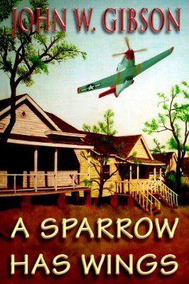 A Sparrow Has Wings by John W. Gibson
