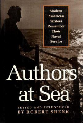 Authors at Sea: Modern American Writers Remember Their Naval Service