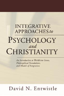 Integrative Approaches to Psychology and Christianity: An Introduction to Worldview Issues, Philosophical Foundations, and Models of Integration
