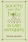 Society and the Holy in Late Antiquity